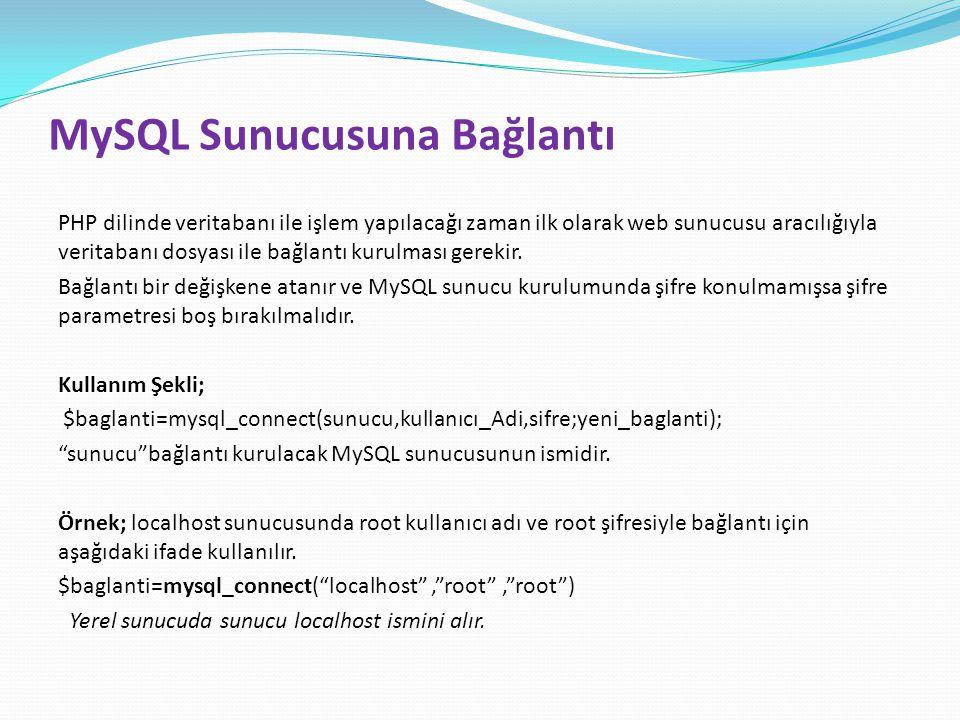 MySQL Sunucusuna Bağlantı PHP dilinde veritabanı ile işlem yapılacağı zaman ilk olarak web sunucusu aracılığıyla veritabanı dosyası ile bağlantı kurul
