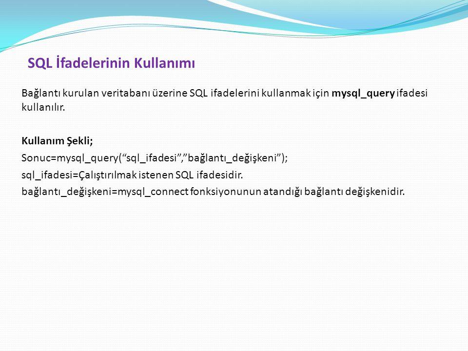SQL İfadelerinin Kullanımı Bağlantı kurulan veritabanı üzerine SQL ifadelerini kullanmak için mysql_query ifadesi kullanılır. Kullanım Şekli; Sonuc=my