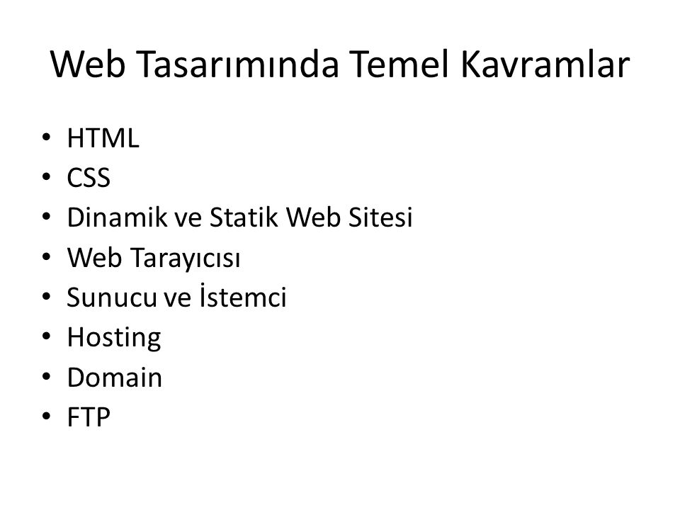 Web Tasarımında Temel Kavramlar HTML CSS Dinamik ve Statik Web Sitesi Web Tarayıcısı Sunucu ve İstemci Hosting Domain FTP