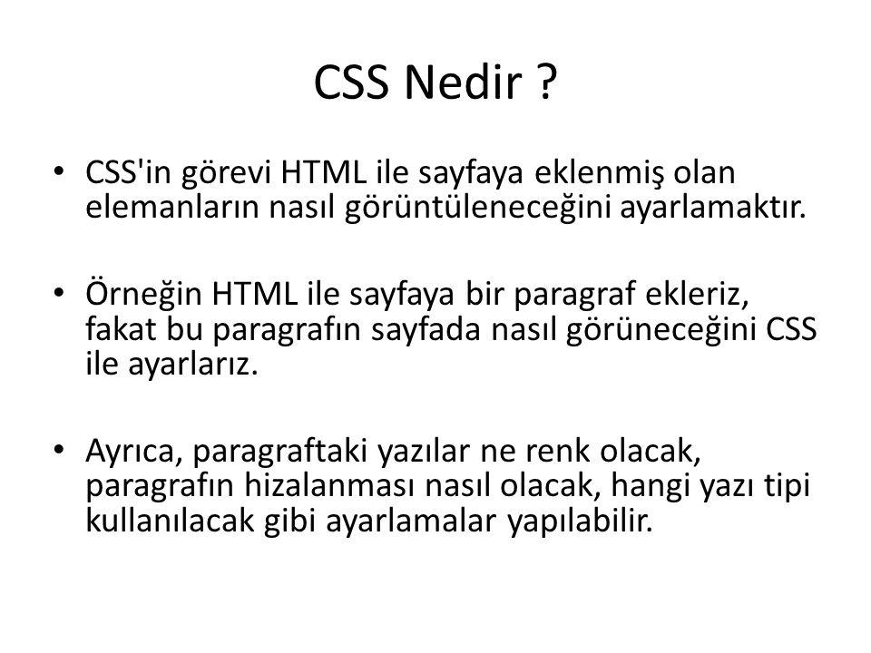 CSS Nedir ? CSS'in görevi HTML ile sayfaya eklenmiş olan elemanların nasıl görüntüleneceğini ayarlamaktır. Örneğin HTML ile sayfaya bir paragraf ekler