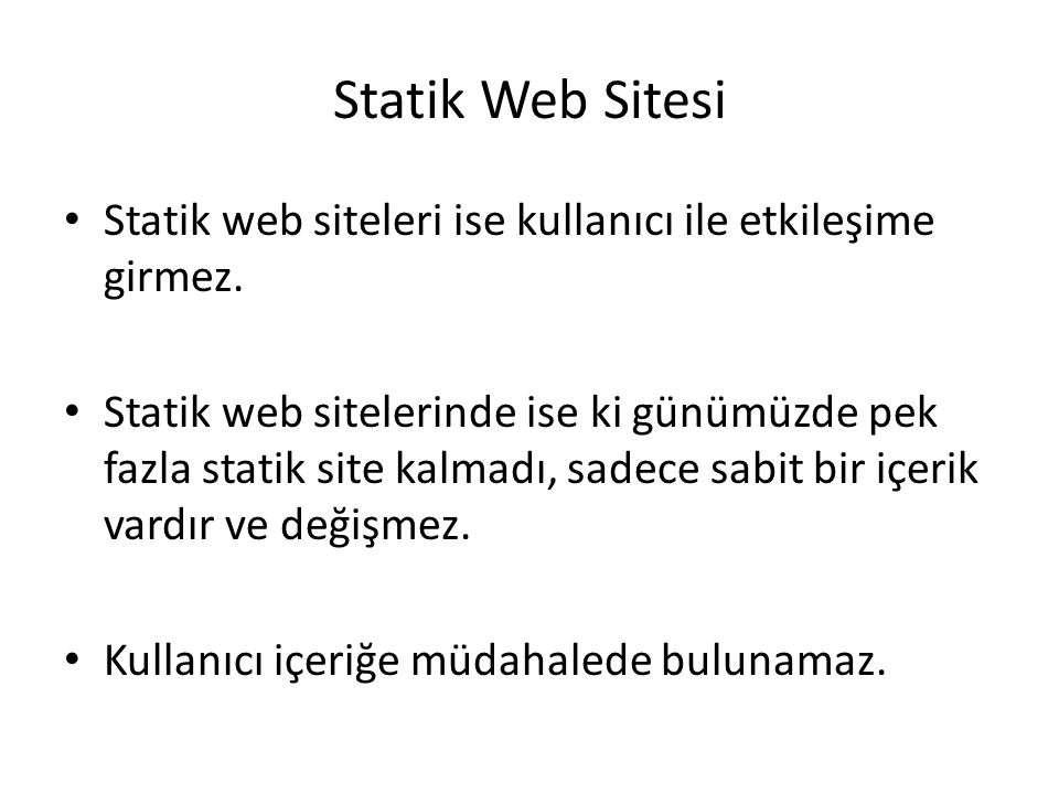 Statik Web Sitesi Statik web siteleri ise kullanıcı ile etkileşime girmez. Statik web sitelerinde ise ki günümüzde pek fazla statik site kalmadı, sade