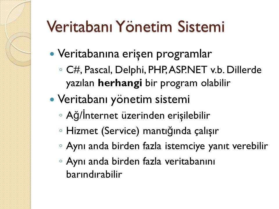 Veritabanı Yönetim Sistemi Veritabanına erişen programlar ◦ C#, Pascal, Delphi, PHP, ASP.NET v.b. Dillerde yazılan herhangi bir program olabilir Verit
