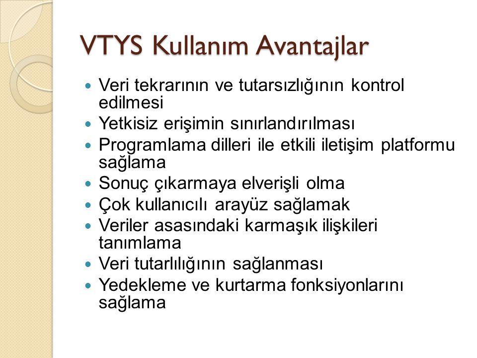 VTYS Kullanım Avantajlar Veri tekrarının ve tutarsızlığının kontrol edilmesi Yetkisiz erişimin sınırlandırılması Programlama dilleri ile etkili iletiş