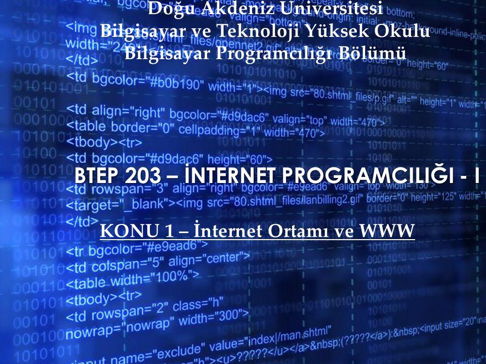 BTEP 203 – İNTERNET PROGRAMCILIĞI - I Doğu Akdeniz Üniversitesi Bilgisayar ve Teknoloji Yüksek Okulu Bilgisayar Programcılığı Bölümü KONU 1 – İnternet