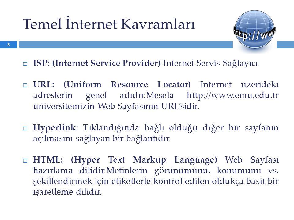 Temel İnternet Kavramları  ISP: (Internet Service Provider) Internet Servis Sağlayıcı  URL: (Uniform Resource Locator) Internet üzerideki adreslerin