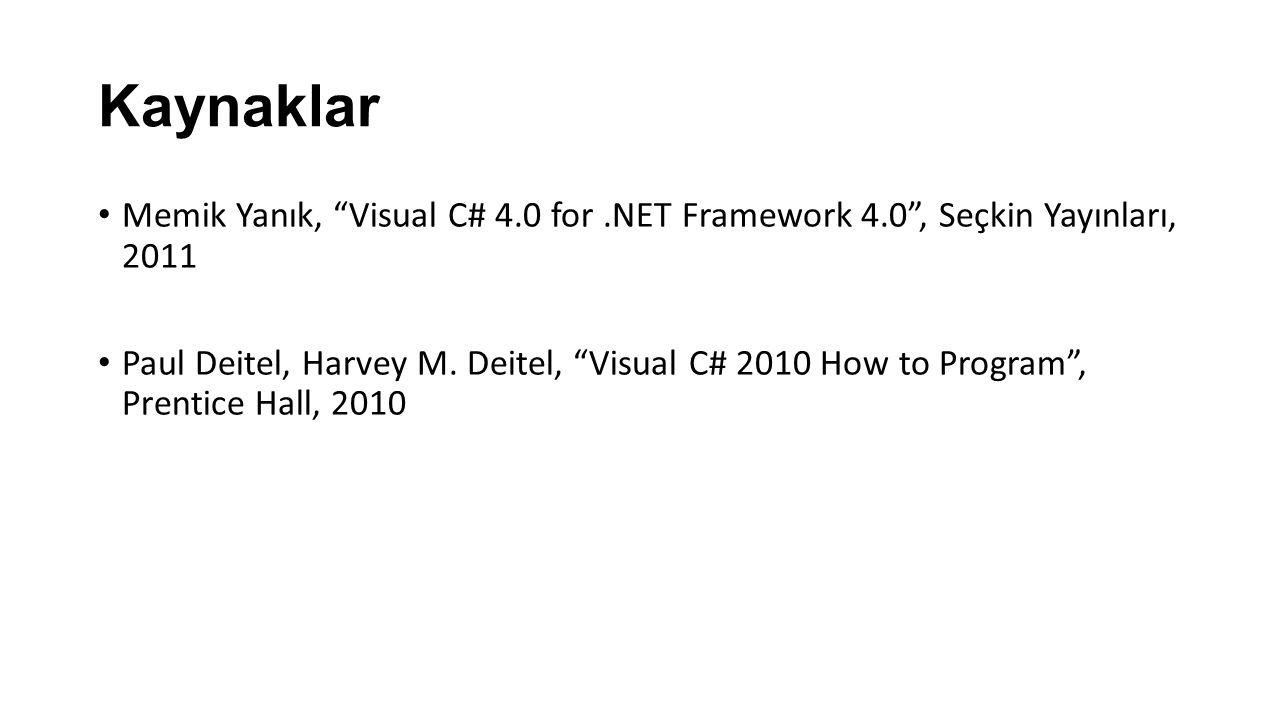 """Kaynaklar Memik Yanık, """"Visual C# 4.0 for.NET Framework 4.0"""", Seçkin Yayınları, 2011 Paul Deitel, Harvey M. Deitel, """"Visual C# 2010 How to Program"""", P"""