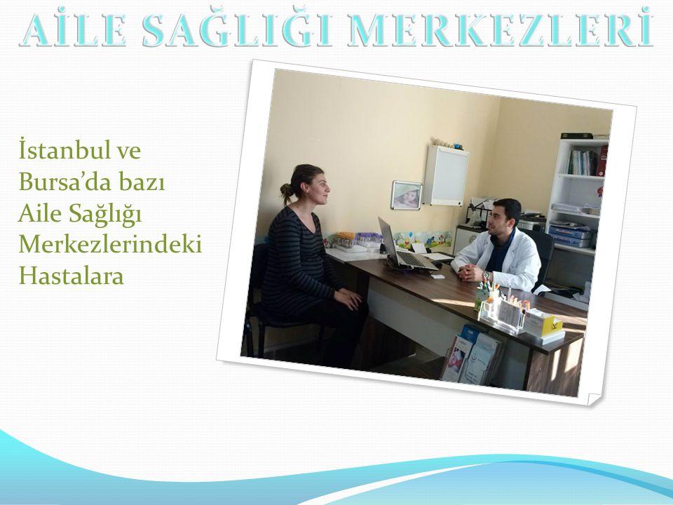 İstanbul ve Bursa'da bazı Aile Sağlığı Merkezlerindeki Hastalara
