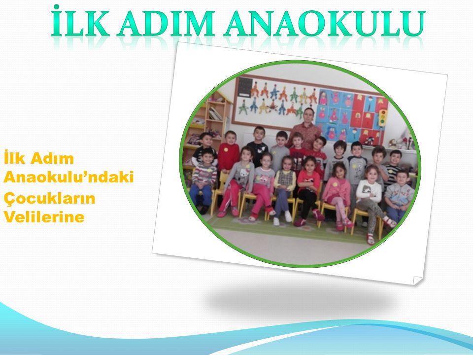 İlk Adım Anaokulu'ndaki Çocukların Velilerine