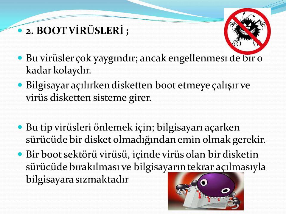 2.BOOT VİRÜSLERİ ; Bu virüsler çok yaygındır; ancak engellenmesi de bir o kadar kolaydır.