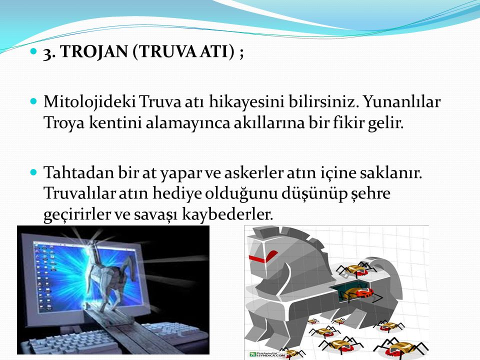 3.TROJAN (TRUVA ATI) ; Mitolojideki Truva atı hikayesini bilirsiniz.
