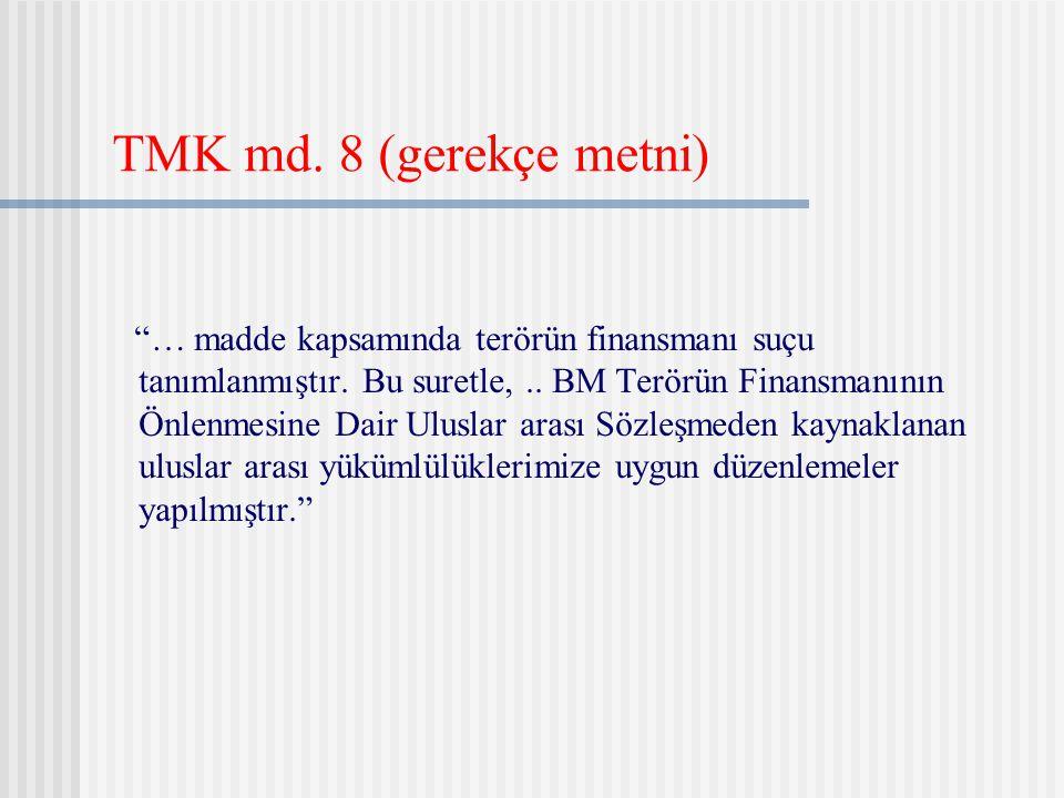 """TMK md. 8 (gerekçe metni) """"… madde kapsamında terörün finansmanı suçu tanımlanmıştır. Bu suretle,.. BM Terörün Finansmanının Önlenmesine Dair Uluslar"""
