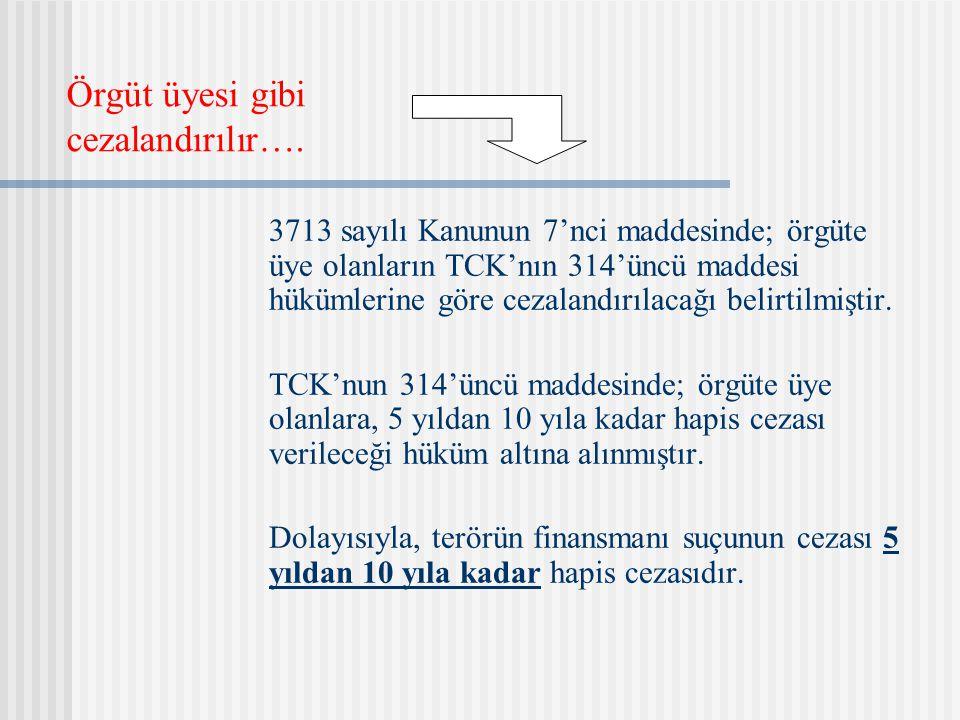 Örgüt üyesi gibi cezalandırılır…. 3713 sayılı Kanunun 7'nci maddesinde; örgüte üye olanların TCK'nın 314'üncü maddesi hükümlerine göre cezalandırılaca