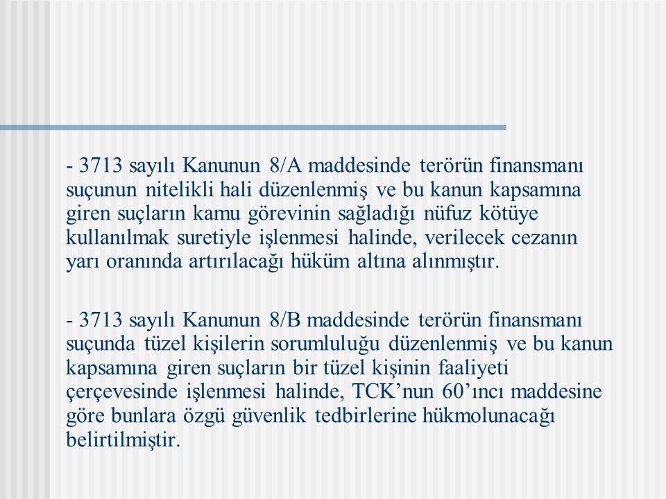 - 3713 sayılı Kanunun 8/A maddesinde terörün finansmanı suçunun nitelikli hali düzenlenmiş ve bu kanun kapsamına giren suçların kamu görevinin sağladı