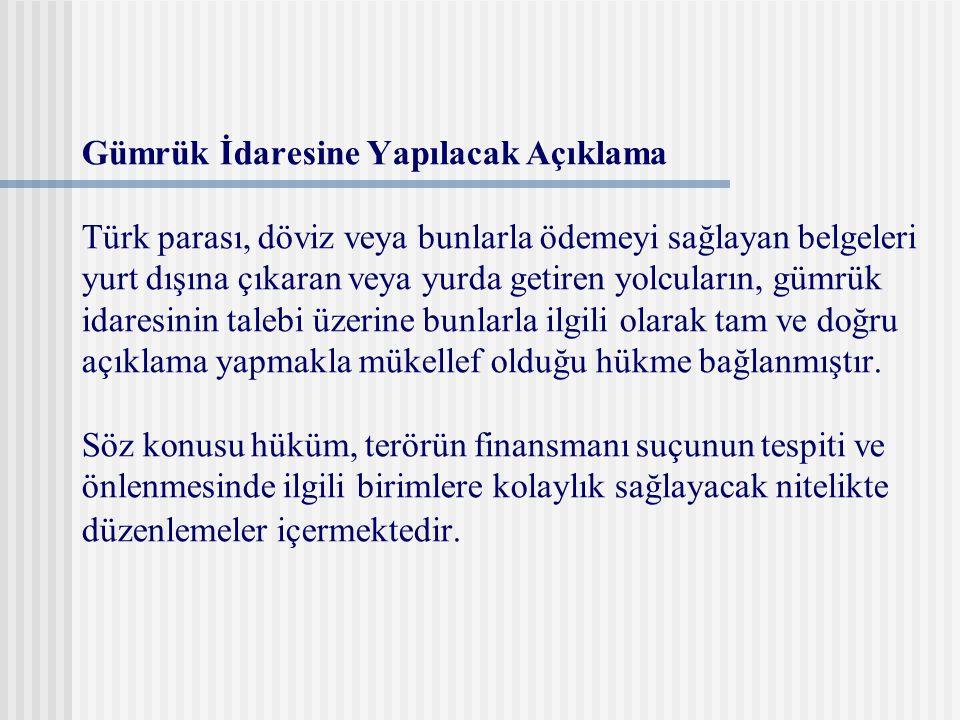 Gümrük İdaresine Yapılacak Açıklama Türk parası, döviz veya bunlarla ödemeyi sağlayan belgeleri yurt dışına çıkaran veya yurda getiren yolcuların, güm
