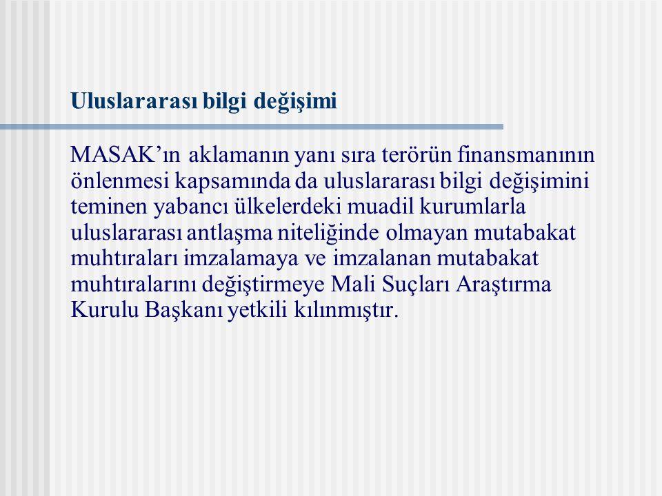 Uluslararası bilgi değişimi MASAK'ın aklamanın yanı sıra terörün finansmanının önlenmesi kapsamında da uluslararası bilgi değişimini teminen yabancı ü