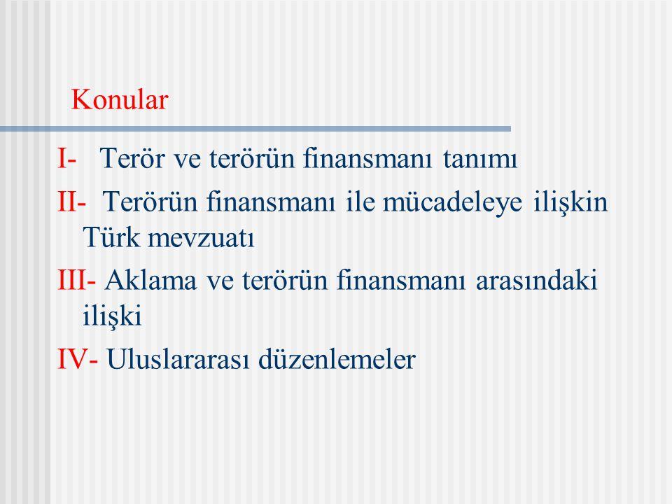 I- Terör ve terörün finansmanı tanımı II- Terörün finansmanı ile mücadeleye ilişkin Türk mevzuatı III- Aklama ve terörün finansmanı arasındaki ilişki