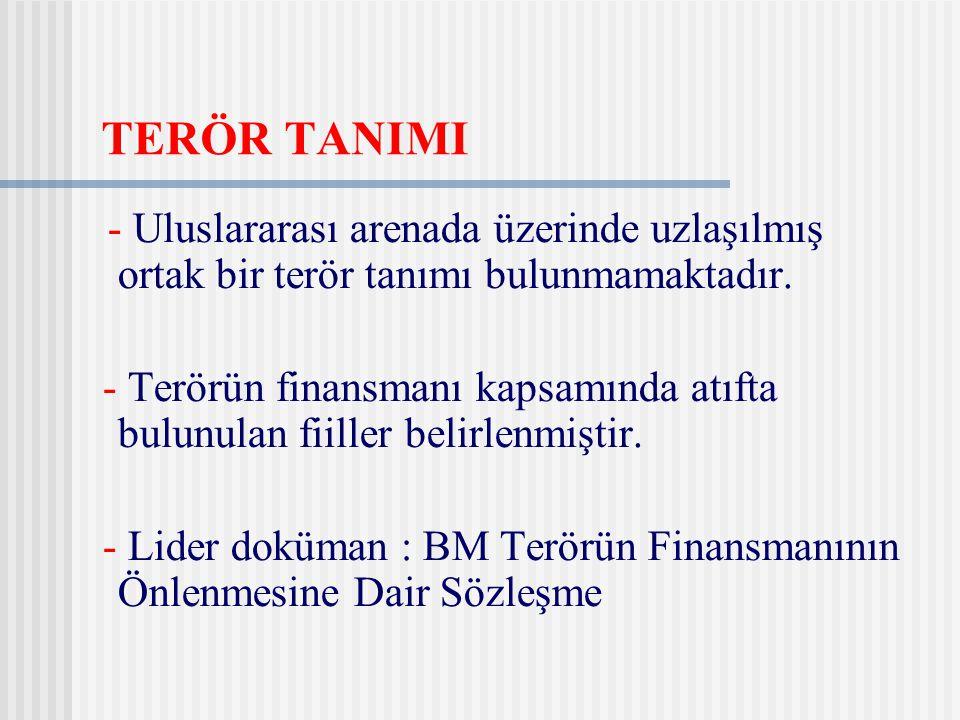 TERÖR TANIMI - Uluslararası arenada üzerinde uzlaşılmış ortak bir terör tanımı bulunmamaktadır. - Terörün finansmanı kapsamında atıfta bulunulan fiill