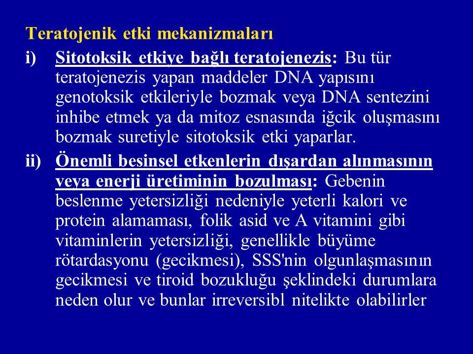 Teratojenik etki mekanizmaları i)Sitotoksik etkiye bağlı teratojenezis: Bu tür teratojenezis yapan maddeler DNA yapısını genotoksik etkileriyle bozmak