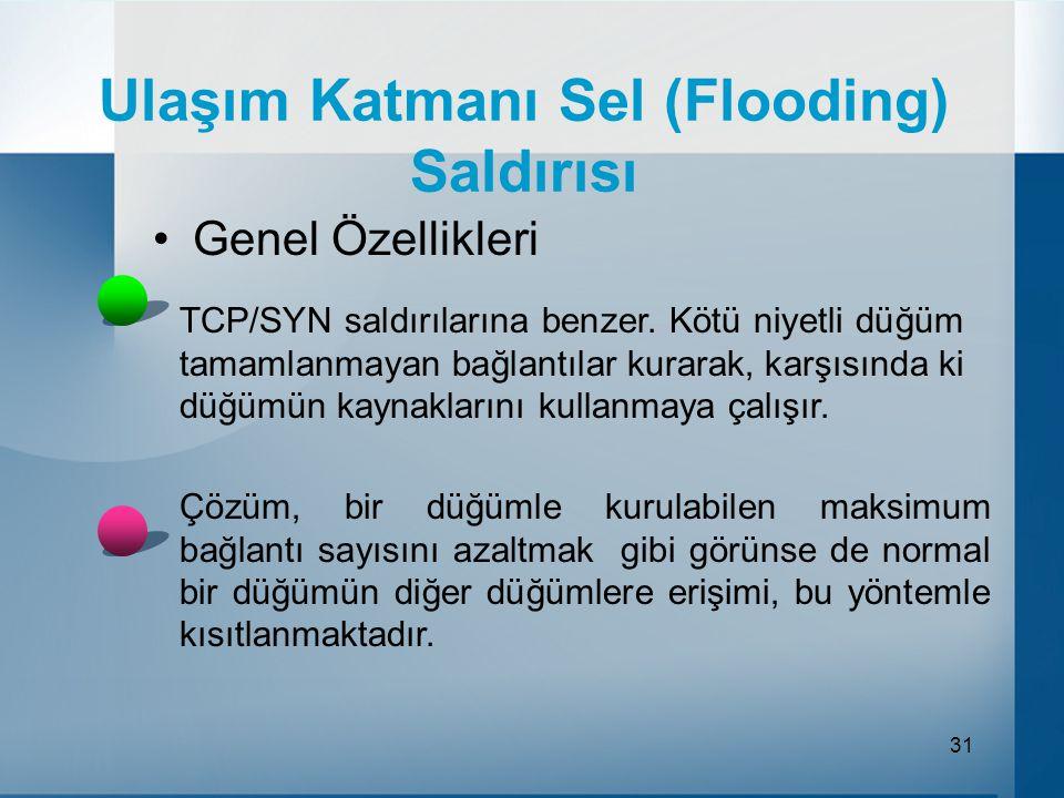 31 Ulaşım Katmanı Sel (Flooding) Saldırısı Genel Özellikleri TCP/SYN saldırılarına benzer.