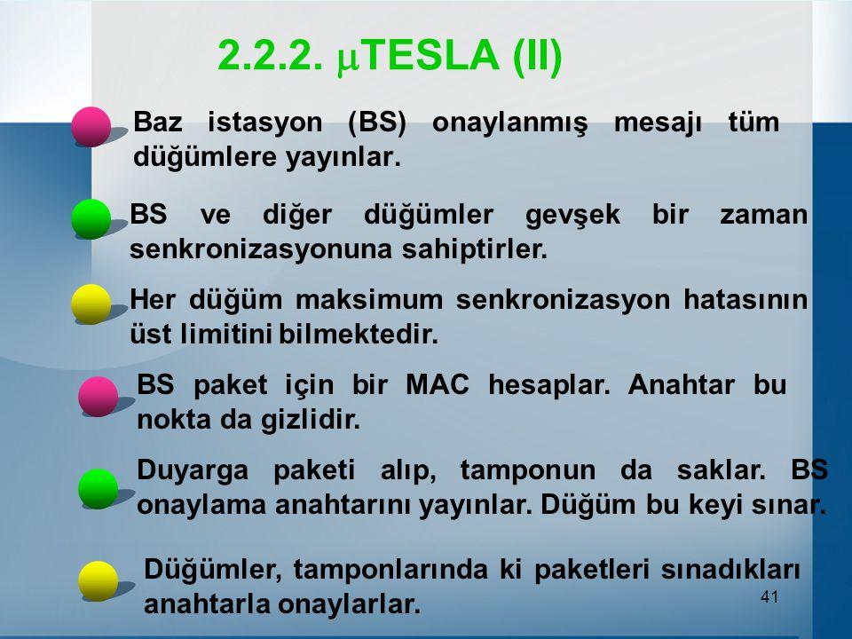 41 2.2.2. TESLA (II) Baz istasyon (BS) onaylanmış mesajı tüm düğümlere yayınlar.