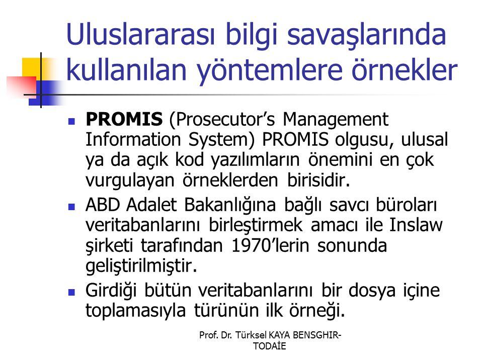 Prof. Dr. Türksel KAYA BENSGHIR- TODAİE Uluslararası bilgi savaşlarında kullanılan yöntemlere örnekler PROMIS (Prosecutor's Management Information Sys