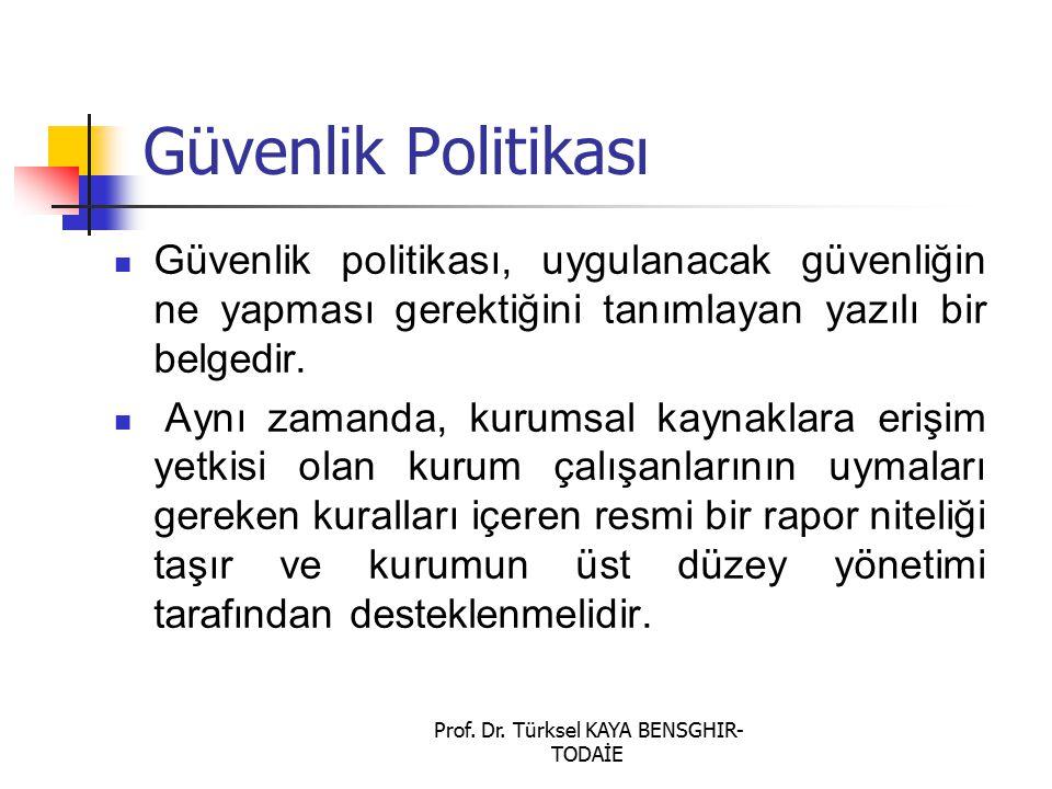 Prof. Dr. Türksel KAYA BENSGHIR- TODAİE Güvenlik Politikası Güvenlik politikası, uygulanacak güvenliğin ne yapması gerektiğini tanımlayan yazılı bir b