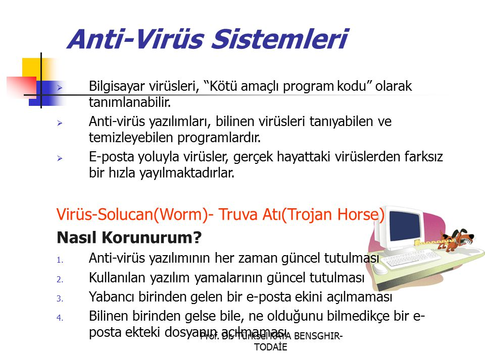"""Prof. Dr. Türksel KAYA BENSGHIR- TODAİE Anti-Virüs Sistemleri  Bilgisayar virüsleri, """"Kötü amaçlı program kodu"""" olarak tanımlanabilir.  Anti-virüs y"""