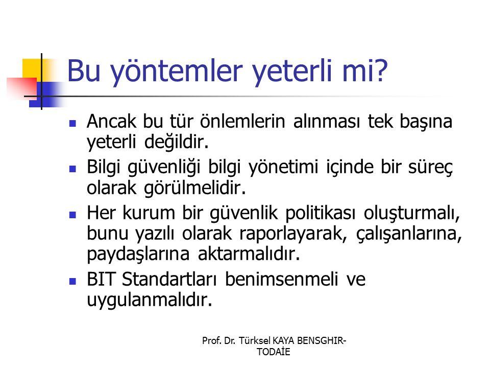 Prof. Dr. Türksel KAYA BENSGHIR- TODAİE Bu yöntemler yeterli mi? Ancak bu tür önlemlerin alınması tek başına yeterli değildir. Bilgi güvenliği bilgi y