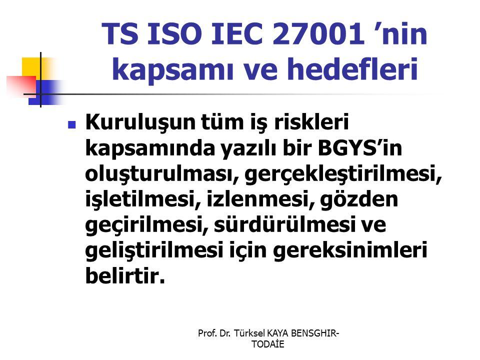 Prof. Dr. Türksel KAYA BENSGHIR- TODAİE TS ISO IEC 27001 'nin kapsamı ve hedefleri Kuruluşun tüm iş riskleri kapsamında yazılı bir BGYS'in oluşturulma