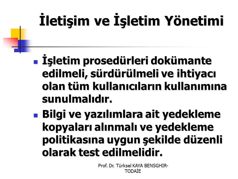 Prof. Dr. Türksel KAYA BENSGHIR- TODAİE İletişim ve İşletim Yönetimi İşletim prosedürleri dokümante edilmeli, sürdürülmeli ve ihtiyacı olan tüm kullan