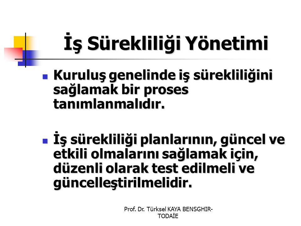 Prof. Dr. Türksel KAYA BENSGHIR- TODAİE İş Sürekliliği Yönetimi Kuruluş genelinde iş sürekliliğini sağlamak bir proses tanımlanmalıdır. Kuruluş geneli