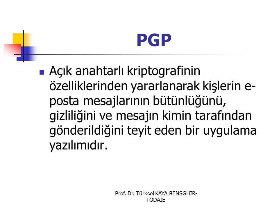 Prof. Dr. Türksel KAYA BENSGHIR- TODAİE PGP Açık anahtarlı kriptografinin özelliklerinden yararlanarak kişlerin e- posta mesajlarının bütünlüğünü, giz