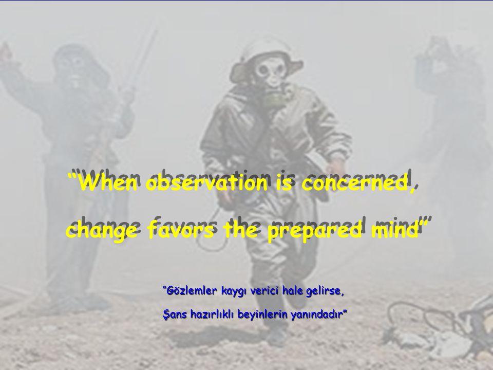 """22 """"When observation is concerned, change favors the prepared mind"""" """"When observation is concerned, change favors the prepared mind"""" """"Gözlemler kaygı"""