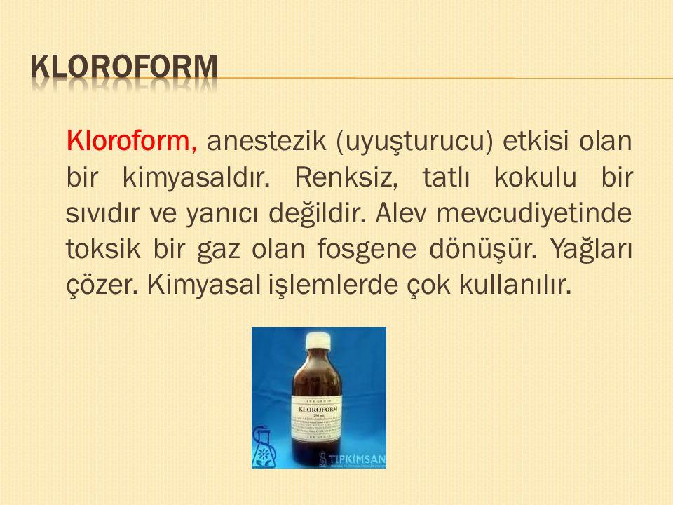 Kloroform, anestezik (uyuşturucu) etkisi olan bir kimyasaldır. Renksiz, tatlı kokulu bir sıvıdır ve yanıcı değildir. Alev mevcudiyetinde toksik bir ga