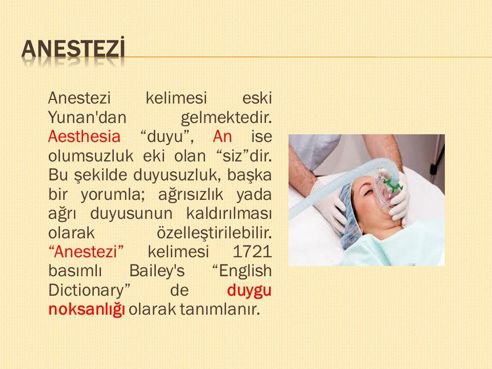 """Anestezi kelimesi eski Yunan'dan gelmektedir. Aesthesia """"duyu"""", An ise olumsuzluk eki olan """"siz""""dir. Bu şekilde duyusuzluk, başka bir yorumla; ağrısız"""