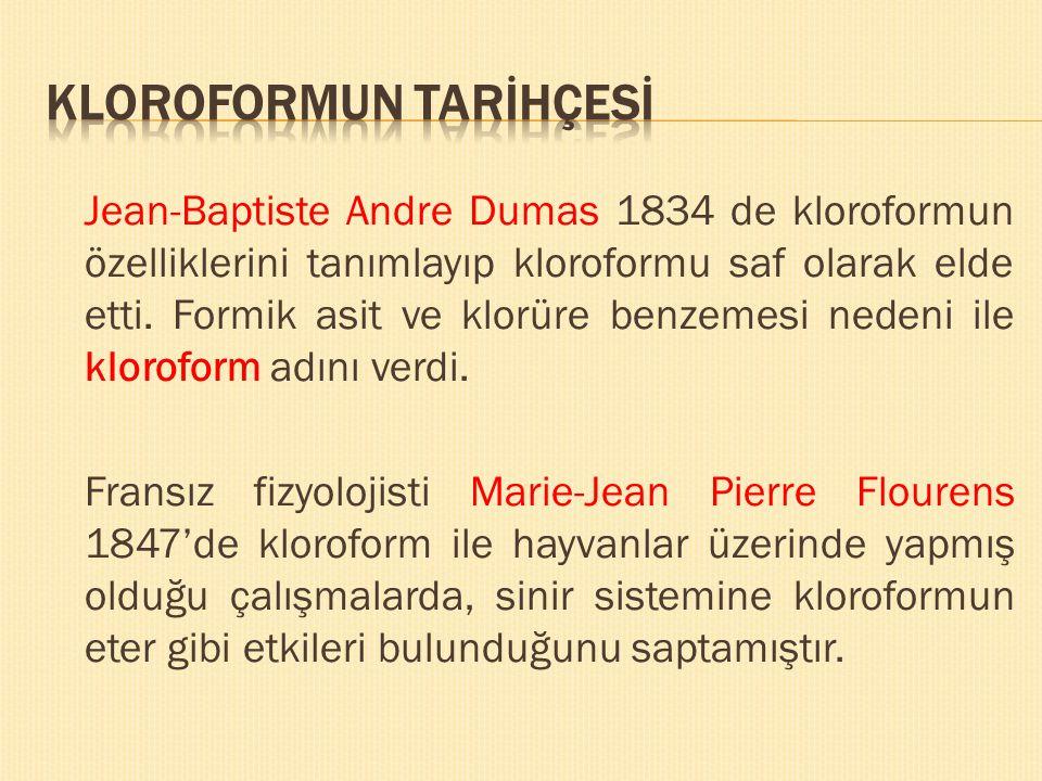 Jean-Baptiste Andre Dumas 1834 de kloroformun özelliklerini tanımlayıp kloroformu saf olarak elde etti. Formik asit ve klorüre benzemesi nedeni ile kl