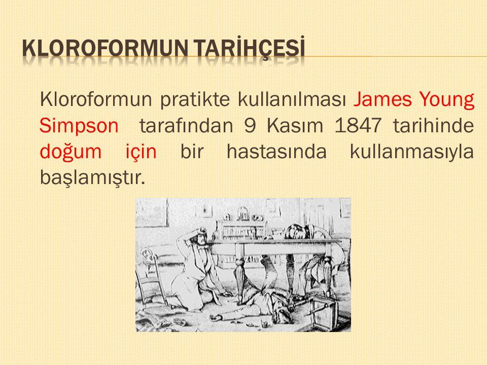 Kloroformun pratikte kullanılması James Young Simpson tarafından 9 Kasım 1847 tarihinde doğum için bir hastasında kullanmasıyla başlamıştır.