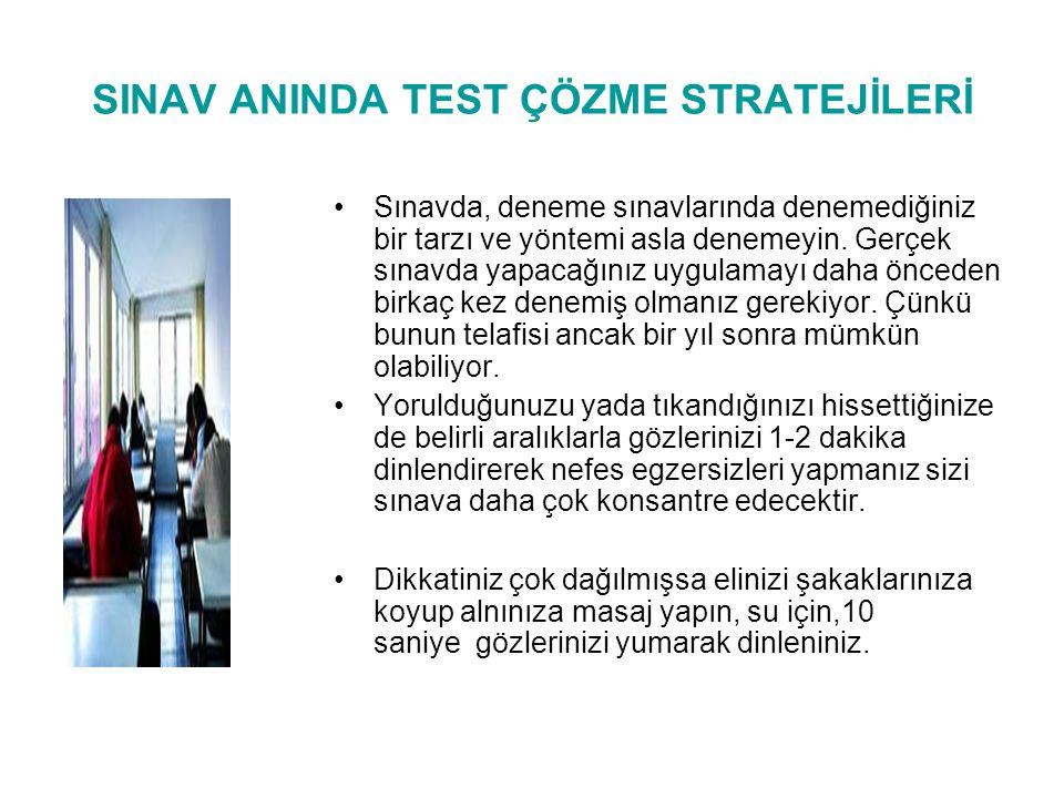 SINAV ANINDA TEST ÇÖZME STRATEJİLERİ Sınavda, deneme sınavlarında denemediğiniz bir tarzı ve yöntemi asla denemeyin. Gerçek sınavda yapacağınız uygula