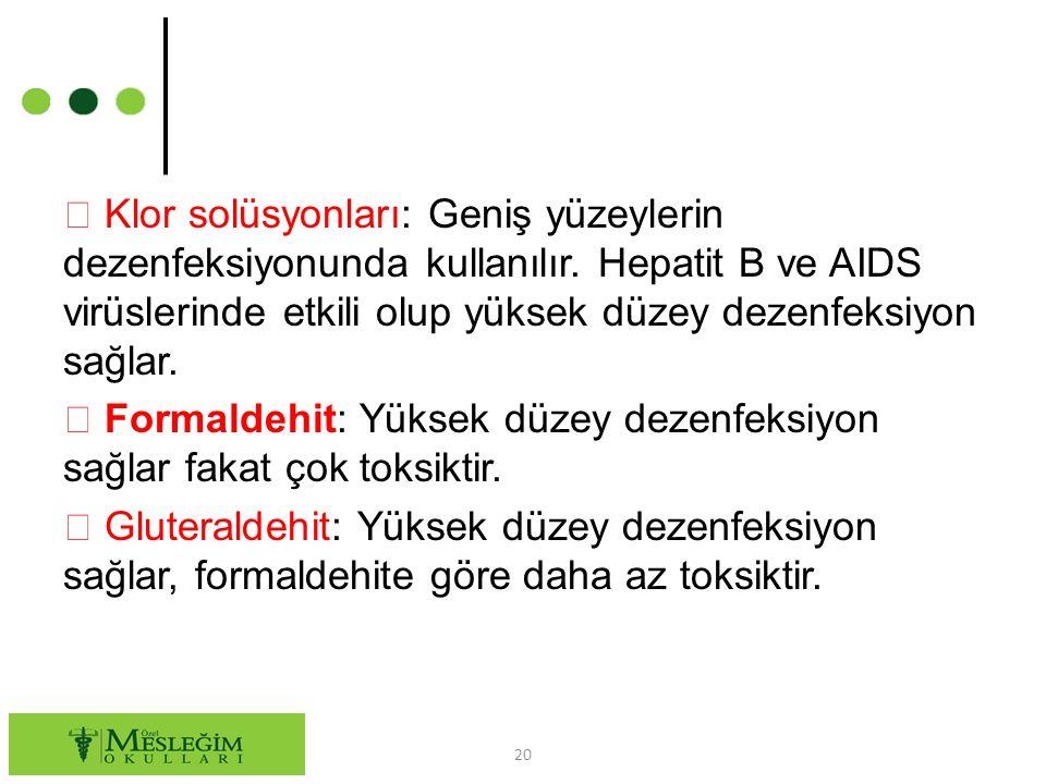  Klor solüsyonları: Geniş yüzeylerin dezenfeksiyonunda kullanılır. Hepatit B ve AIDS virüslerinde etkili olup yüksek düzey dezenfeksiyon sağlar.  Fo