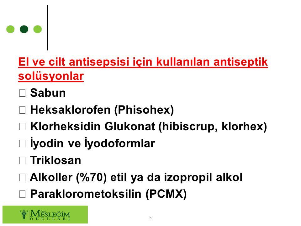 El ve cilt antisepsisi için kullanılan antiseptik solüsyonlar  Sabun  Heksaklorofen (Phisohex)  Klorheksidin Glukonat (hibiscrup, klorhex)  İyodin