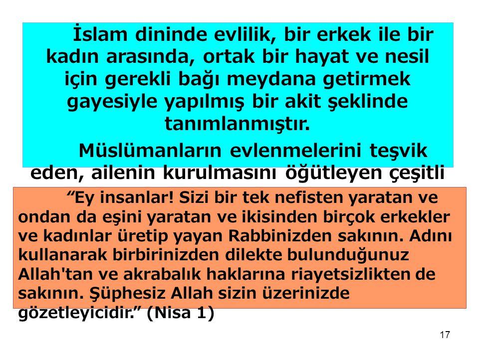 17 İslam dininde evlilik, bir erkek ile bir kadın arasında, ortak bir hayat ve nesil için gerekli bağı meydana getirmek gayesiyle yapılmış bir akit şe