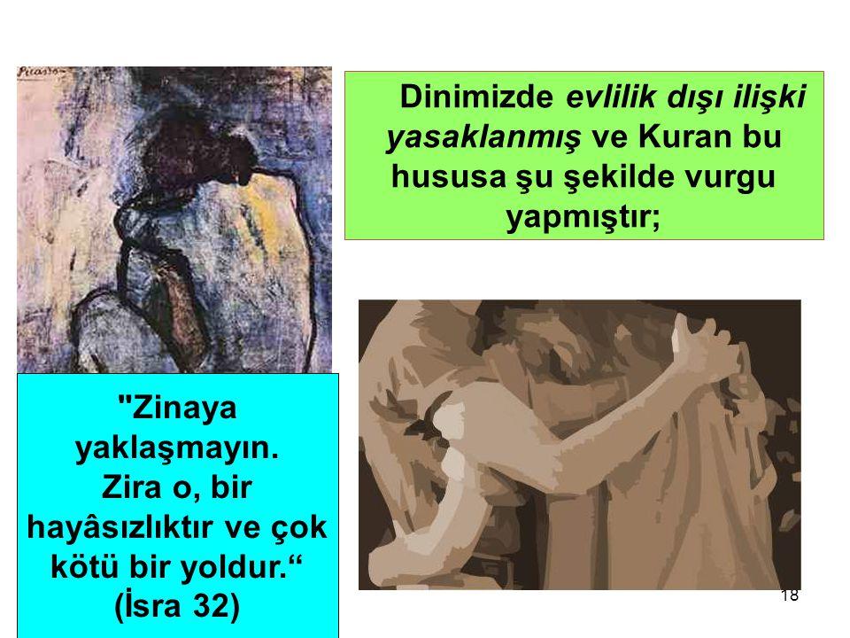 18 Dinimizde evlilik dışı ilişki yasaklanmış ve Kuran bu hususa şu şekilde vurgu yapmıştır;