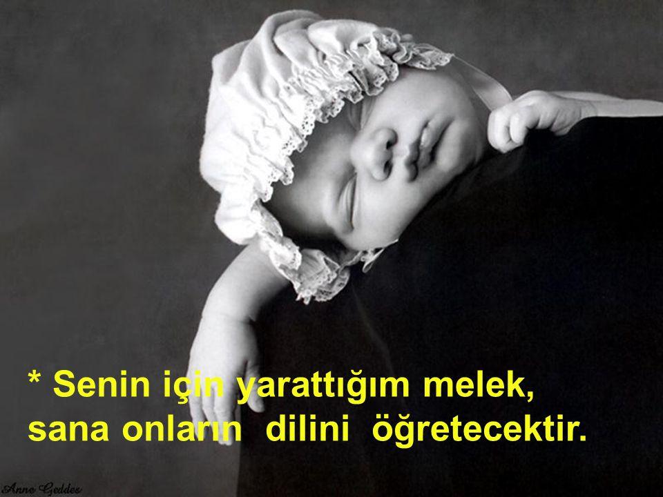 32 * Senin için yarattığım melek, sana onların dilini öğretecektir.