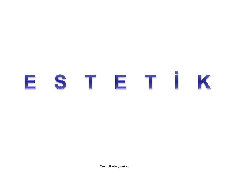 ESTETİĞİN TANIMI Yusuf Kadri Şirinkan Estetik Yunanca, duymak algılamak, ve duygu durum sözcüklerinden gelmektedir.
