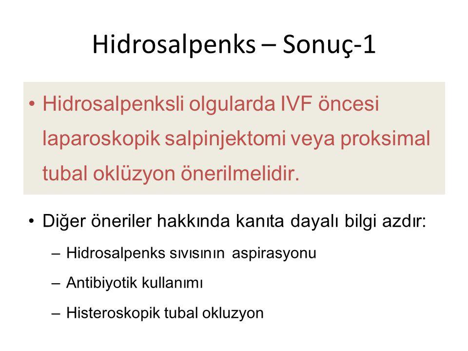 Hidrosalpenks – Sonuç-1 Hidrosalpenksli olgularda IVF öncesi laparoskopik salpinjektomi veya proksimal tubal o klüzyon önerilmelidir.