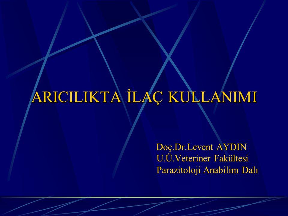 ARICILIKTA İLAÇ KULLANIMI Doç.Dr.Levent AYDIN U.Ü.Veteriner Fakültesi Parazitoloji Anabilim Dalı