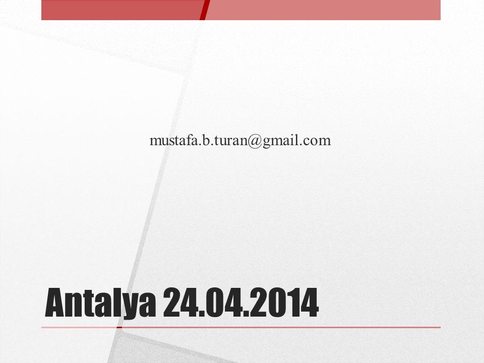 Antalya 24.04.2014 mustafa.b.turan@gmail.com