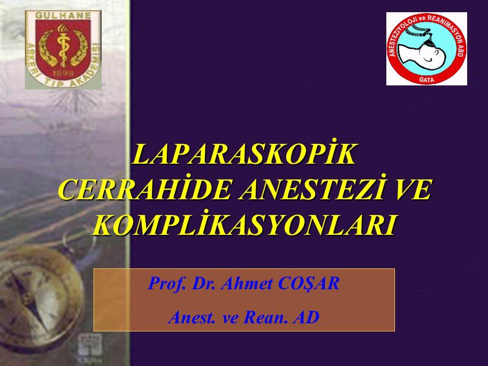 LAPARASKOPİK CERRAHİDE ANESTEZİ VE KOMPLİKASYONLARI Prof. Dr. Ahmet COŞAR Anest. ve Rean. AD