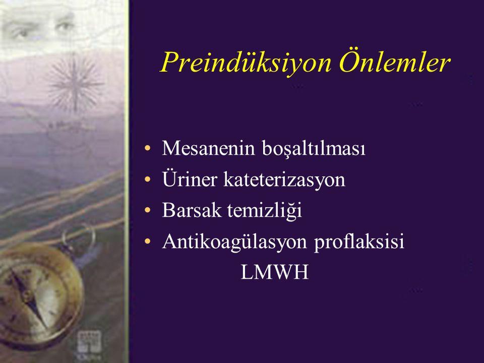 Preindüksiyon Önlemler Mesanenin boşaltılması Üriner kateterizasyon Barsak temizliği Antikoagülasyon proflaksisi LMWH