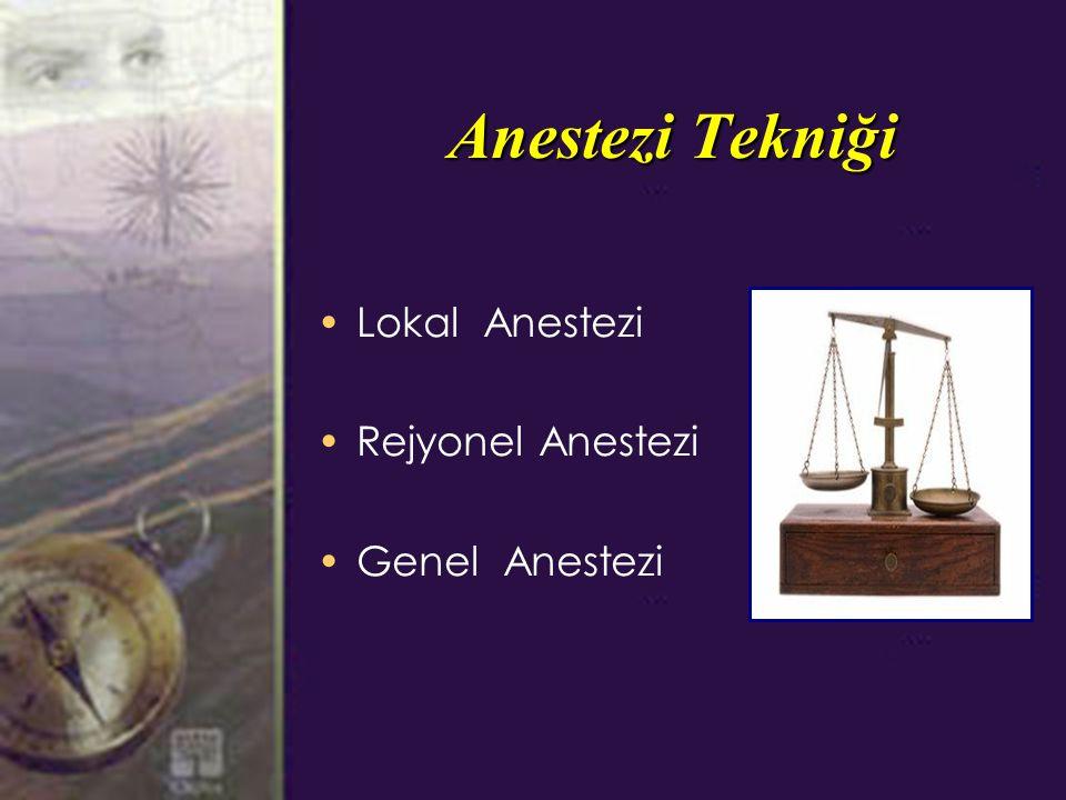 Anestezi Tekniği Lokal Anestezi Rejyonel Anestezi Genel Anestezi